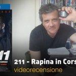 211 – Rapina in Corso, la videorecensione e il podcast