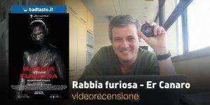 Rabbia Furiosa: Er Canaro, la videorecensione e il podcast