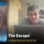 The Escape, la videorecensione e il podcast