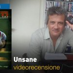 Unsane, la videorecensione e il podcast