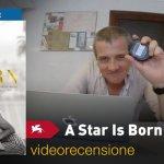 Venezia 75 – A Star is Born, la videorecensione e il podcast