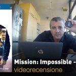 Mission: Impossible – Fallout, la videorecensione e il podcast