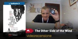 Venezia 75 – The Other Side of the Wind, la videorecensione e il podcast