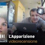 L'Apparizione, la videorecensione e il podcast