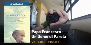 Papa Francesco – Un Uomo di Parola, la videorecensione e il podcast