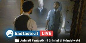 Animali Fantastici: i Crimini di Grindelwald | BadTaste LIVE!