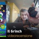 Il Grinch, la videorecensione e il podcast