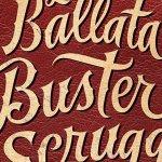 La Ballata di Buster Scruggs: ecco il nuovo poster italiano del film dei fratelli Coen