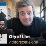 City of Lies, la videorecensione e il podcast