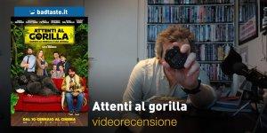 Attenti al Gorilla, la videorecensione e il podcast