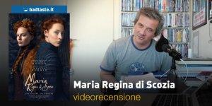 Maria Regina di Scozia, la videorecensione e il podcast