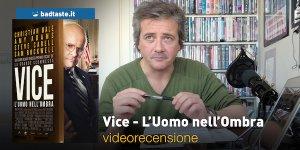 Vice – L'Uomo nell'Ombra, la videorecensione e il podcast