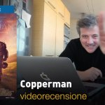 Copperman, la videorecensione e il podcast