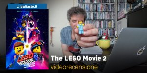 The LEGO Movie 2: una Nuova Avventura, la videorecensione e il podcast