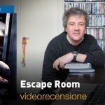 Escape Room, la videorecensione e il podcast