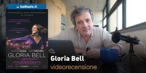 Gloria Bell, la videorecensione e il podcast