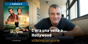 c'era una volta a hollywood videorecensione