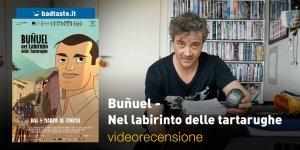 Buñuel - Nel labirinto delle tartarughe, la videorecensione e il podcast