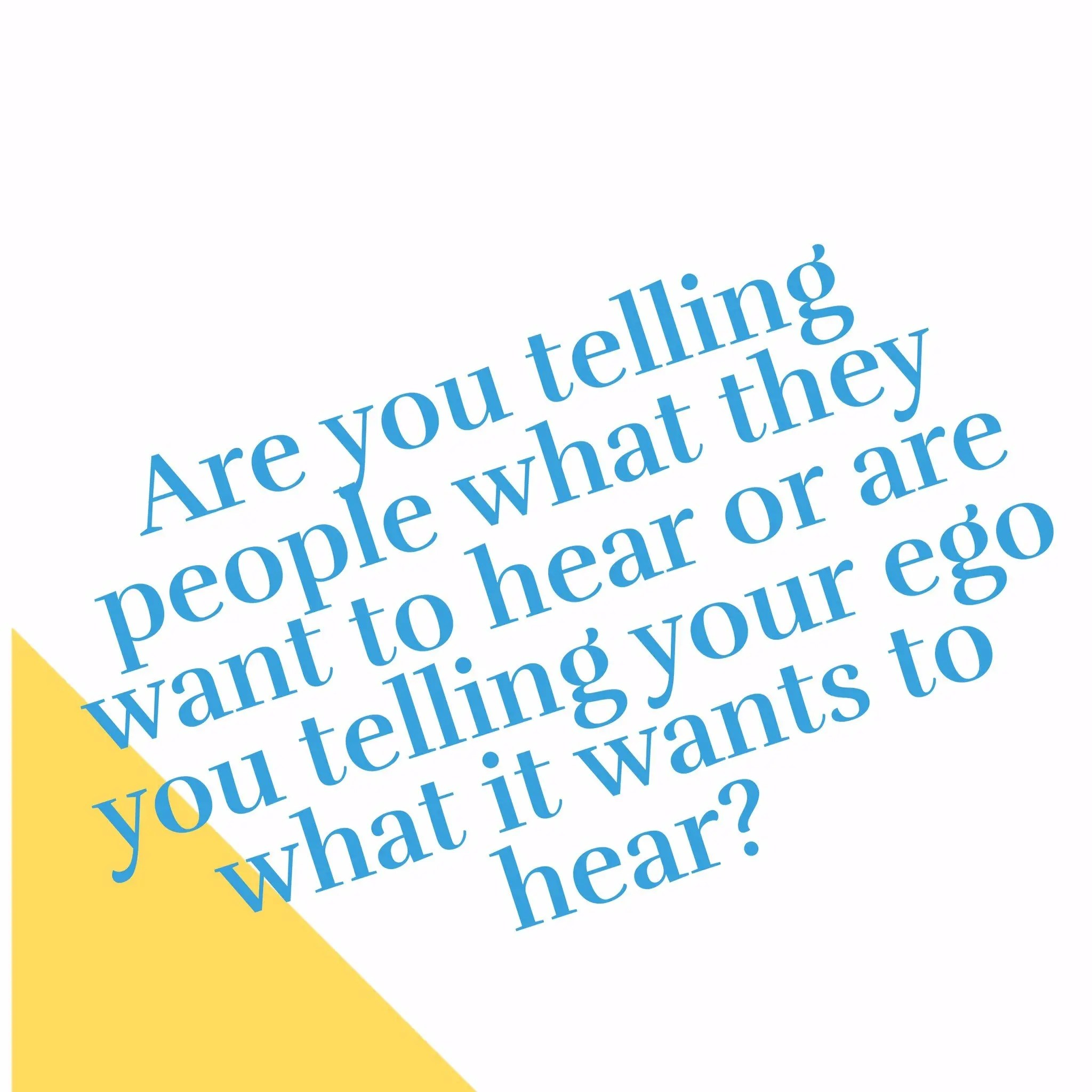 Telling People What We Think They Want To Hear Leads To