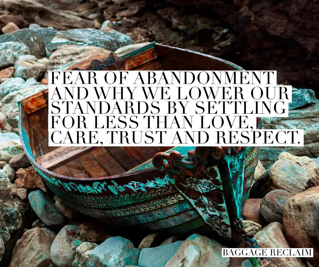 Fear Of Abandonment Causes Us To Lower Our Standards