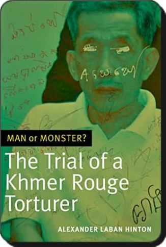 Man or Monster? : The Trial of a Khmer Rouge Torturer