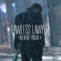 Lawless Lawyer Live Recap Episode 4