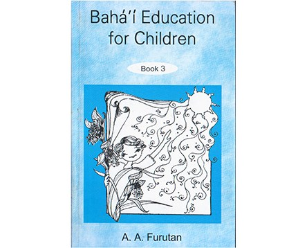 Bahá'í Education for Children (III) by A. A. Furutan