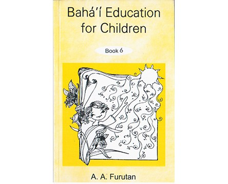 Bahá'í Education for Children (VI) by A. A. Furutan