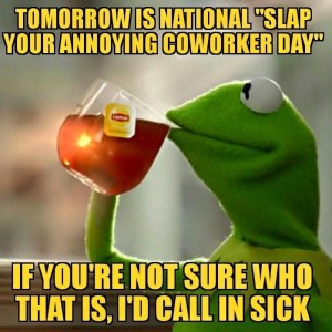 Slap Your Annoying Coworker Day