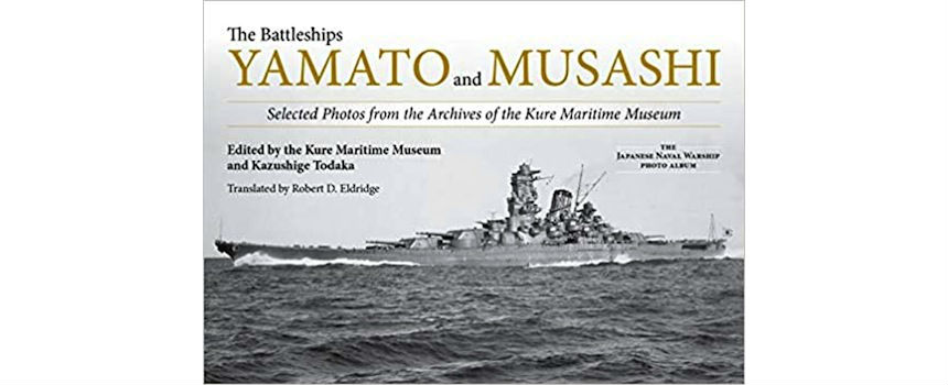 BOOK REVIEW | The Battleships Yamato and Musashi– Selected Photos from the Archives of the Kure Maritime Museum