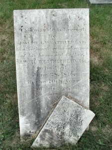 This marble is erected by Joseph A. Weatherhead in affectionate remembrance of his honoured father Samuel Weatherhead, Esq. who died June 28, 1816, in the 70th year of his age and Sarah, daughter of .... Weatherhead died July 18 ....   aged 4 years, 11mo's & 20 days