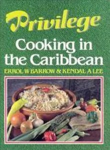 Privilege: Cooking in the Caribbean - Errol W. Barrow & Kendal A. Lee