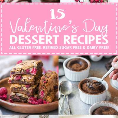 Valentine's Day Dessert Recipe Roundup (All Gluten Free, Refined Sugar Free + Dairy Free!)