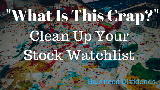 """What Is This Crap?"" Clean Up Your Stock Watchlist"