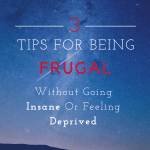 3 Tips On Being Frugal Without Feeling Deprived