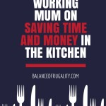 A busy working mum on saving time and money in the kitchen