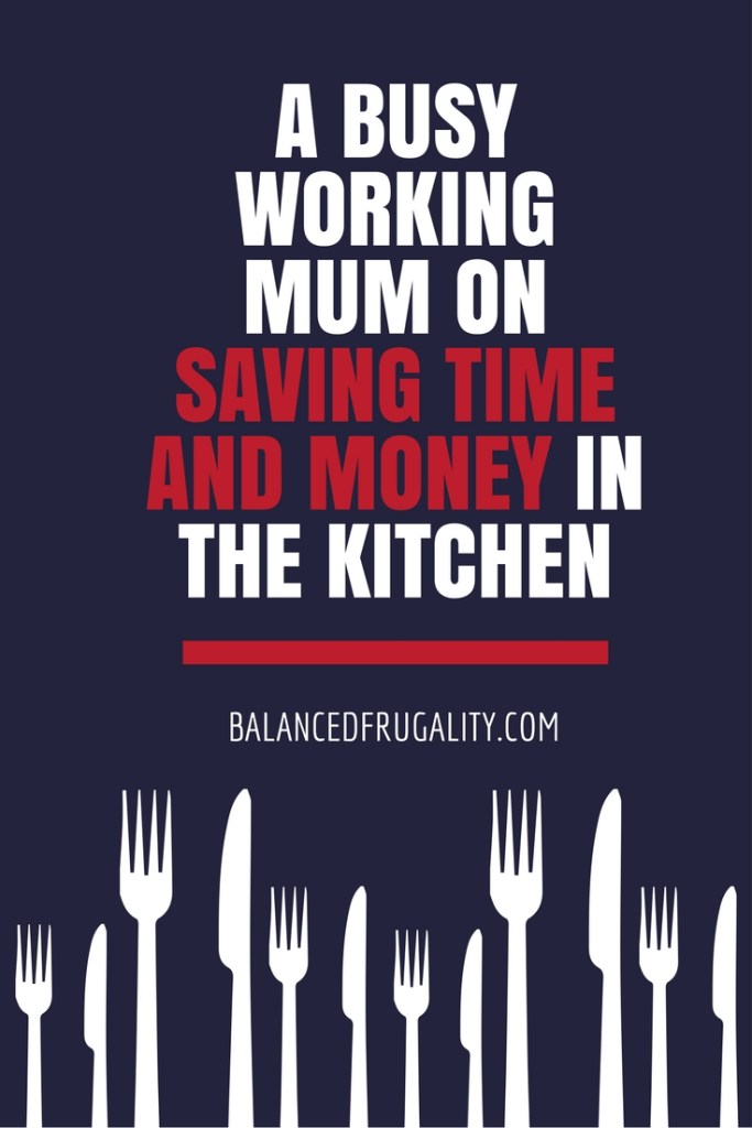 Saving money and time in the kitchen - guest post from a busy working mum