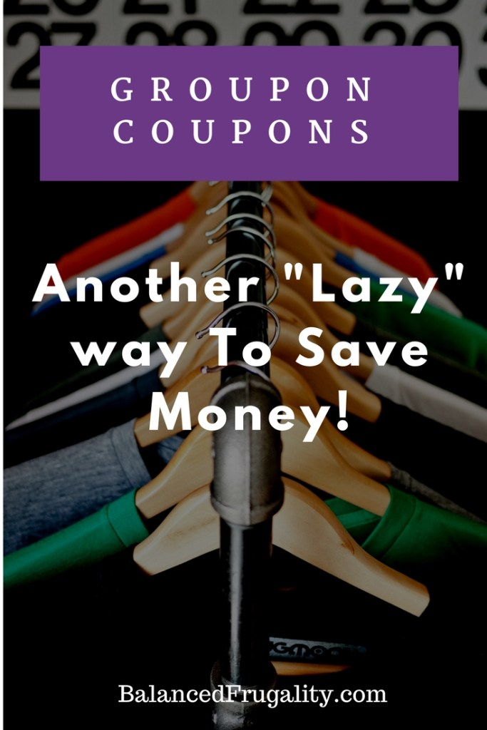 Groupon Coupons are another easy way to save money and they have deals for EVERYTHING!