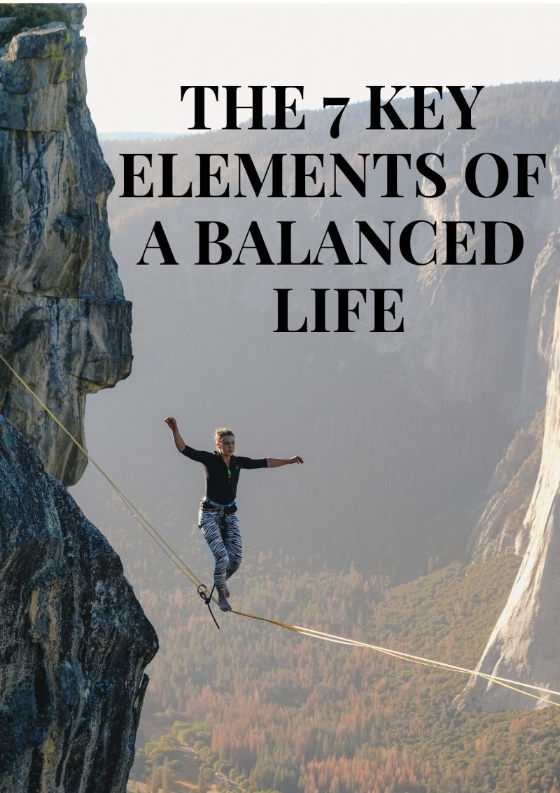 THE 7 KEY ELEMENTS OF A BALANCED LIFE