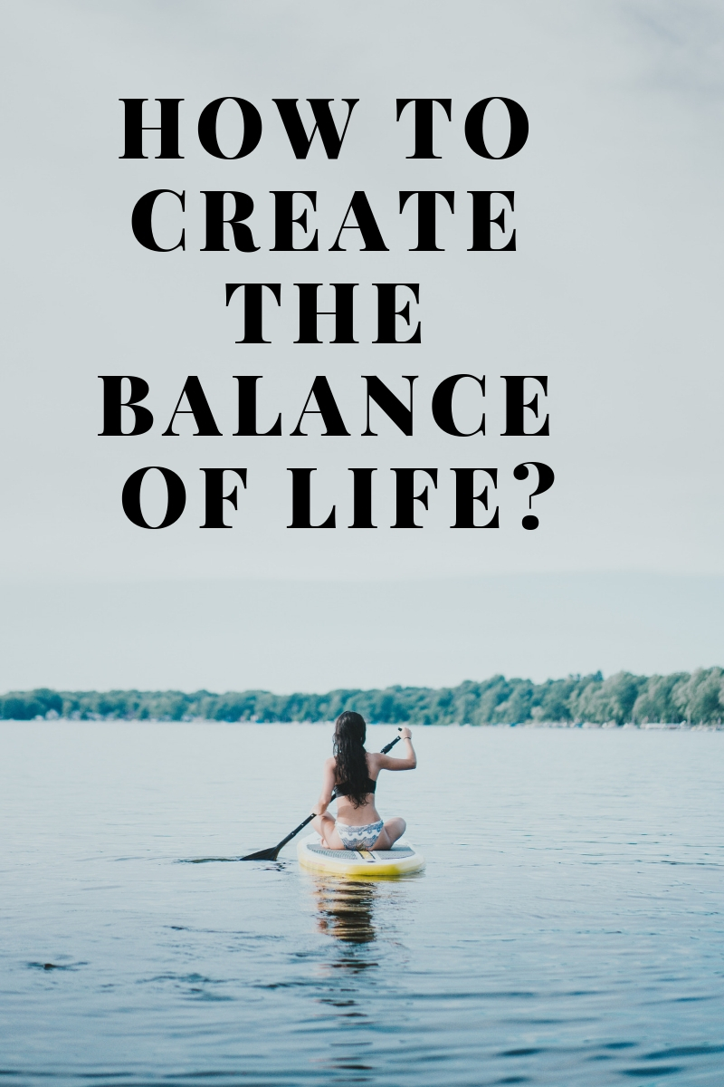 HOW TO CREATE THE BALANCE OF LIFE?