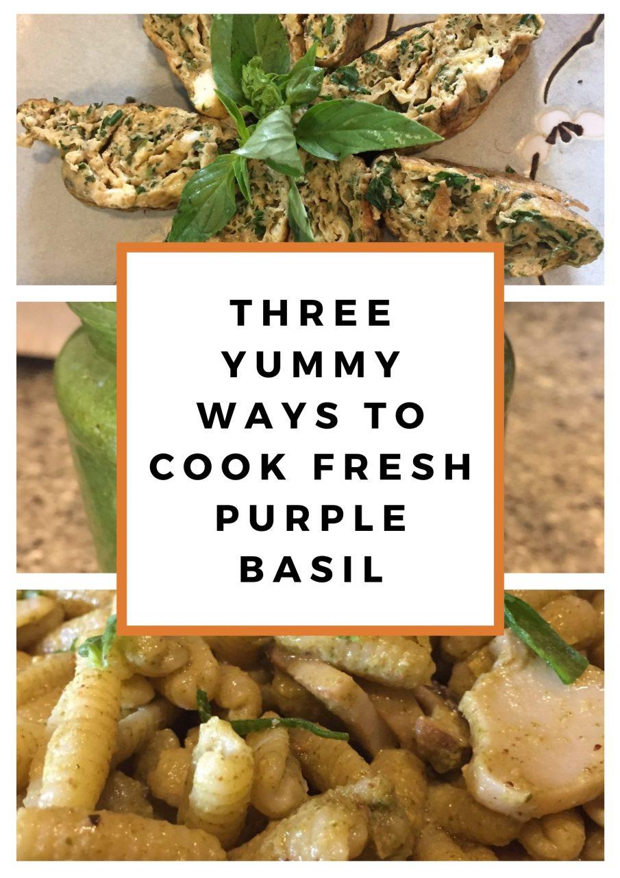 Three yummy ways to cook fresh Purple Basil
