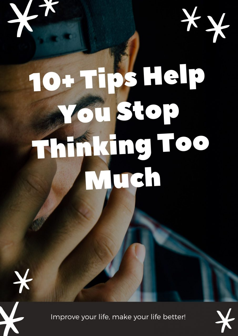 10+ Tips Help You Stop Thinking Too Much