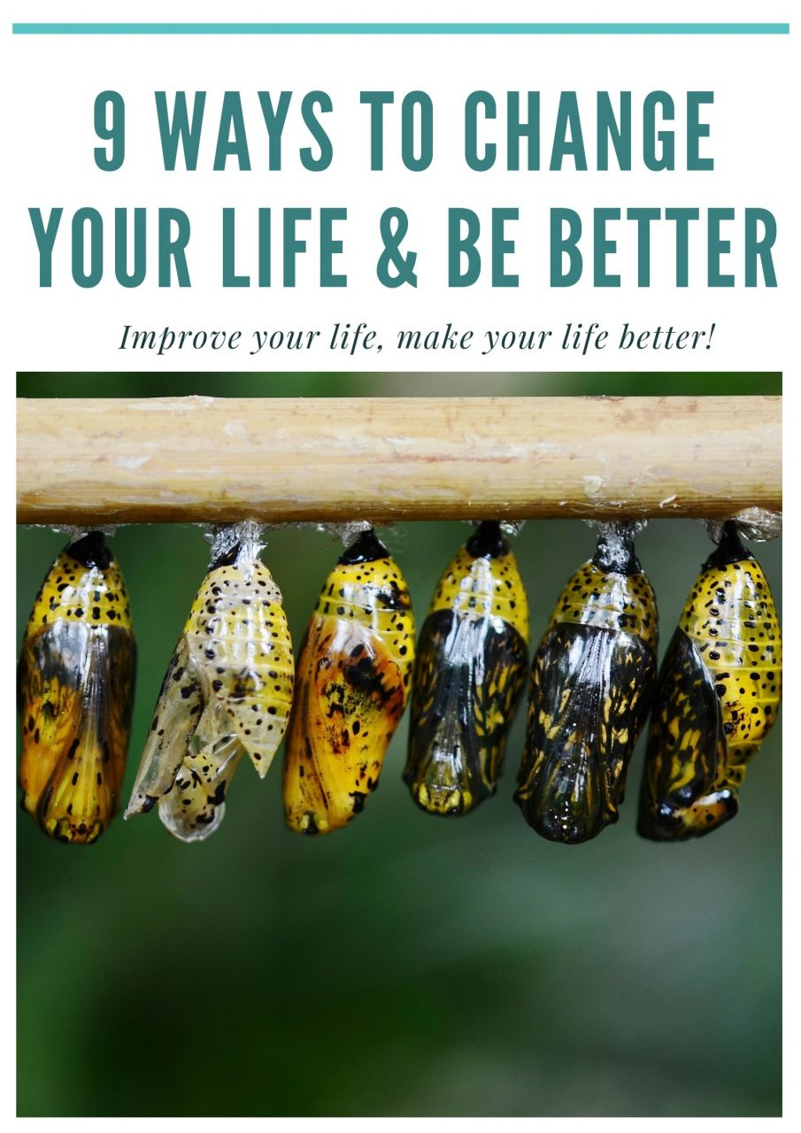 9 Ways To Change Your Life & Be Better