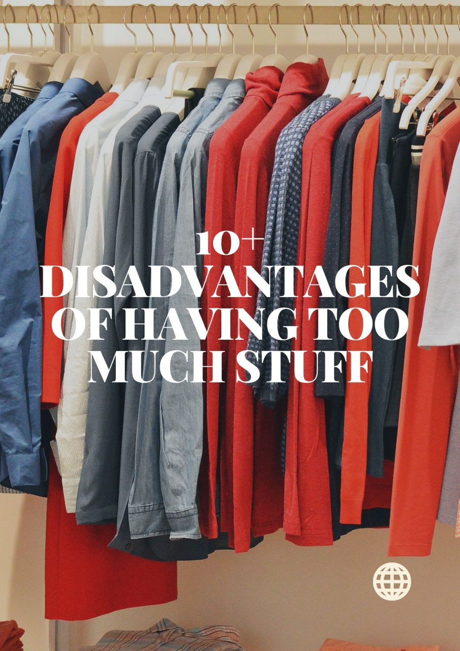 10+ Disadvantages of Having Too Much Stuff