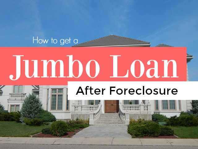 Jumbo Loan After Foreclosure