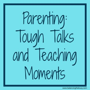 Parenting, tough talks and teaching moments