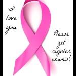 stupid pink ribbons, get regular exams