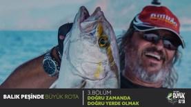 Balık Peşinde Büyük Rota – 3. Bölüm DOĞRU ZAMANDA DOĞRU YERDE OLMAK