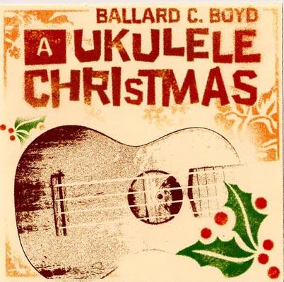 Ukulele Christmas - Ballard C Boyd's first Xmas album