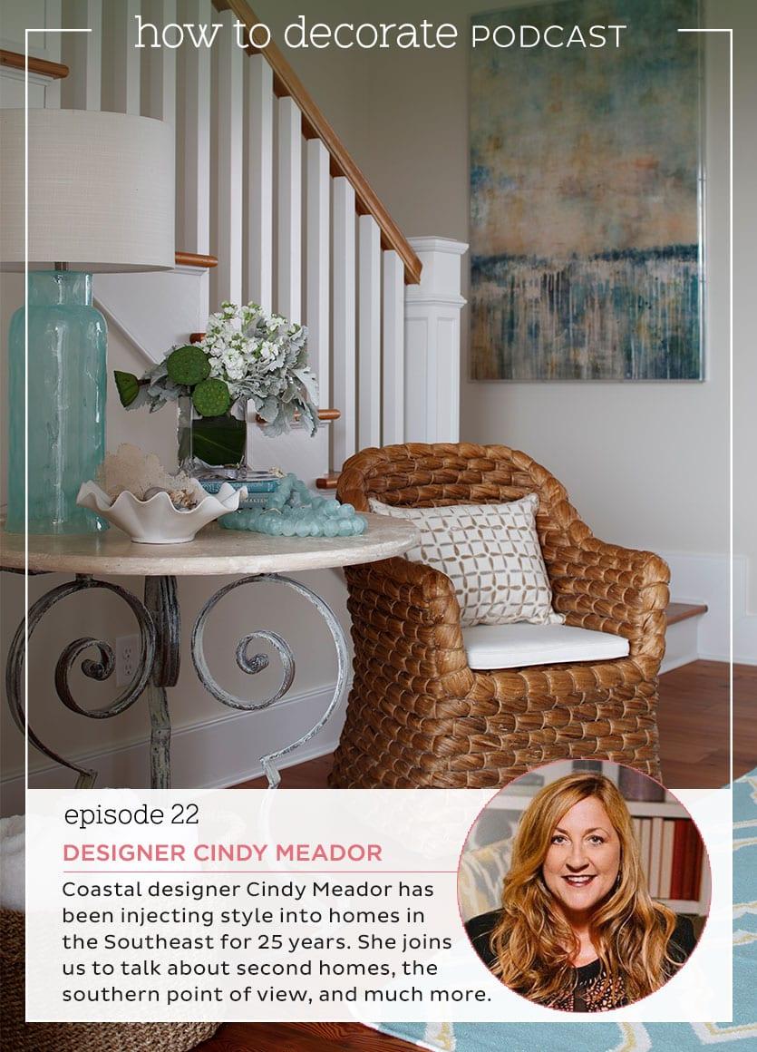 Podcast Episode 22 Designer Cindy Meador How To Decorate